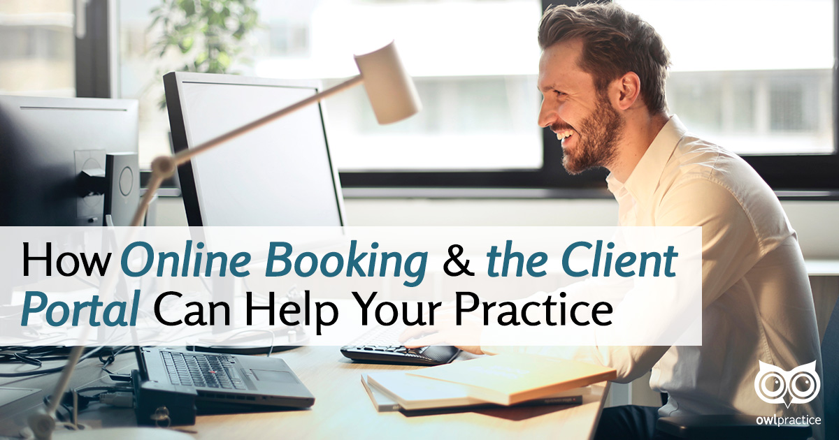 How Online Booking and the Client Portal Can Help your Practice