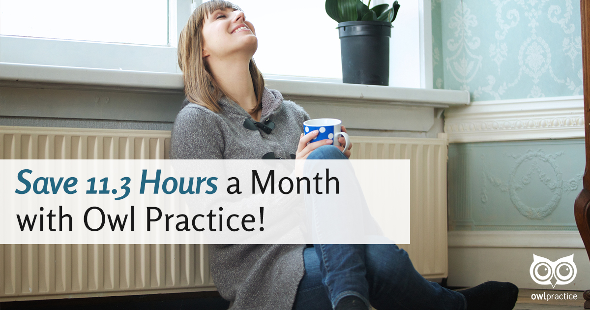 Save 11.3 Hours a Month with Owl Practice!
