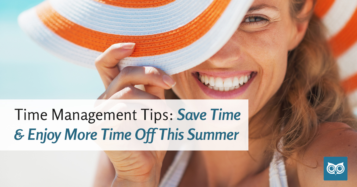 Time Management Tips - Enjoy More Time Off This Summer